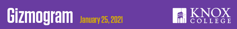 January 25, 2021 Gizmogram from Knox College