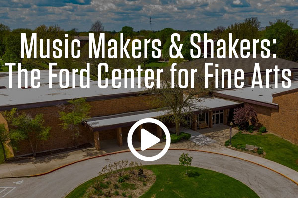 Music Makers & Shakers: The Ford Center for Fine Arts