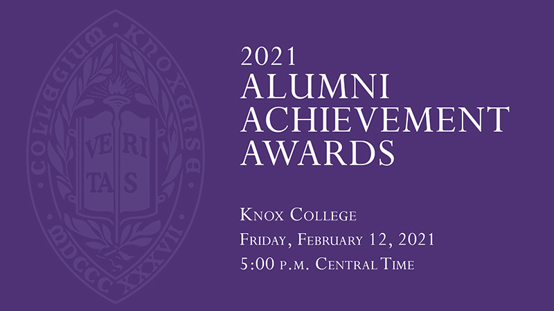 2021 Alumni Achievement Awards, Knox College, Friday, February 12, 2021, 5:00 p.m. Central Time