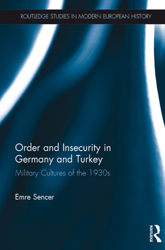 Book Cover - Book cover - Order and Insecurity in Germany and Turkey: Military Cultures of the 1930s